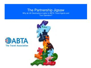 The Partnership Jigsaw Why do UK Destinations matter to ABTA Travel Agents and  Tour Operators?
