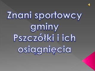 Znani sportowcy  gminy Pszczółki i ich osiągnięcia