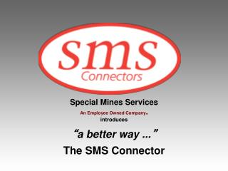 "Special Mines Services An Employee Owned Company . introduces "" a better way ... """