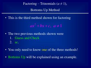 Factoring – Trinomials ( a  ≠ 1),  Bottoms Up Method