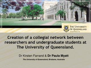 Dr Kirsten Farrand  &  Dr Paula Myatt The University of Queensland, Brisbane, Australia