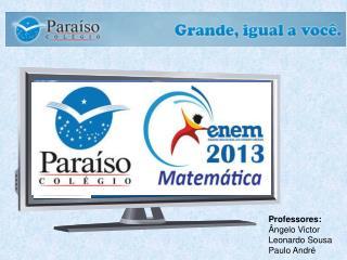 Professores: Ângelo Victor Leonardo Sousa Paulo André