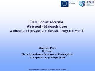 Stanisław Pajor Dyrektor Biura Zarządzania Funduszami Europejskimi Małopolski Urząd Wojewódzki