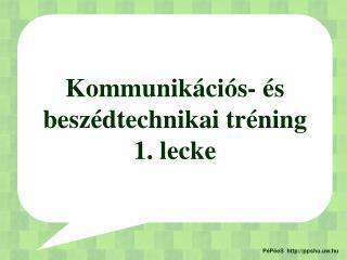 Kommunikációs- és beszédtechnikai tréning 1. lecke