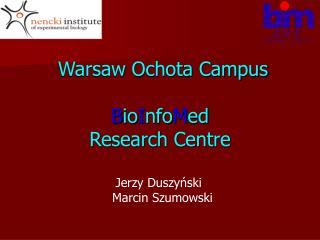 Warsaw Ochota Campus B io I nfo M ed Research Centre