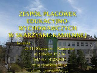 Kontakt: 26-110 Skar?ysko � Kamienna ul. Szkolna 15 / 16 Tel/ fax.  412524817 zpewskarzysko.pl
