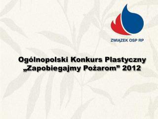 """Ogólnopolski Konkurs Plastyczny """"Zapobiegajmy Pożarom"""" 2012"""
