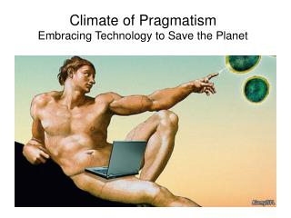 Climate of Pragmatism Embracing Technology to Save the Planet