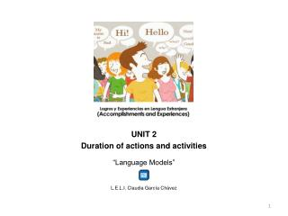 "UNIT 2 Duration of actions and activities ""Language Models"" L.E.L.I. Claudia García Chávez"
