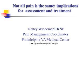 Nancy Wiedemer,CRNP      Pain Management Coordinator      Philadelphia VA Medical Center
