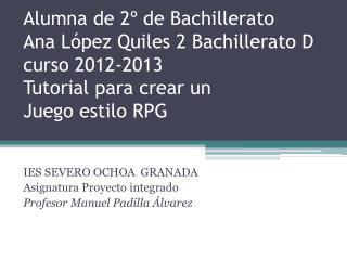 IES SEVERO OCHOA  GRANADA Asignatura Proyecto integrado  Profesor Manuel Padilla Álvarez