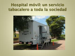 Hospital móvil: un servicio tabacalero a toda la sociedad