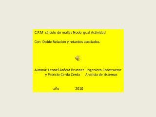 C.P.M  cálculo de mallas Nodo igual Actividad Con  Doble Relación y retardos asociados.