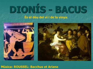 DIONÍS - BACUS