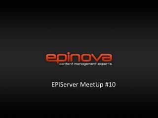 EPiServer  MeetUp  #10