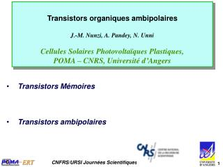 Transistors organiques ambipolaires  J.-M. Nunzi, A. Pandey, N. Unni