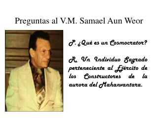 Preguntas al V.M. Samael Aun Weor