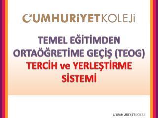 TEMEL E??T?MDEN ORTA�?RET?ME GE�?? (TEOG) TERC?H ve YERLE?T?RME S?STEM?