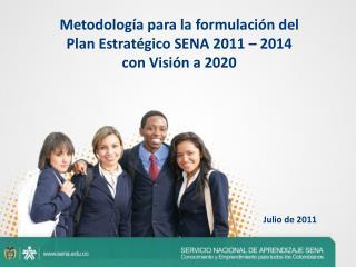 Metodología para la formulación del  Plan  Estratégico  SENA 2011  – 2014  con  Visión  a  2020
