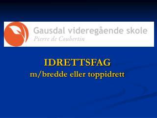 IDRETTSFAG  m/bredde eller toppidrett