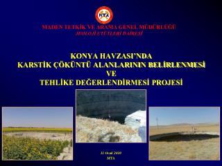 KONYA HAVZASI'NDA  KARSTİK ÇÖKÜNTÜ ALANLARININ BELİRLENMESİ  VE  TEHLİKE DEĞERLENDİRMESİ PROJESİ