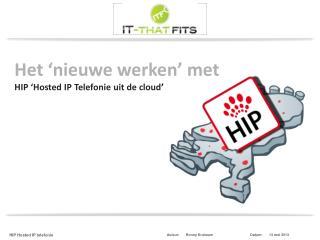 Het 'nieuwe werken' met HIP ' Hosted IP  Telefonie uit de  cloud '