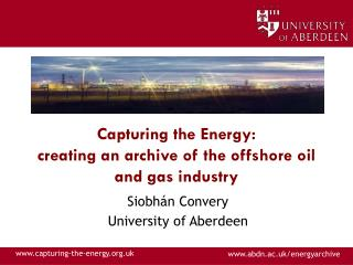 Capturing the Energy:  creating an archive of the offshore oil and gas industry