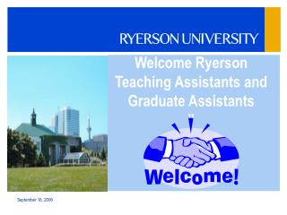 Welcome Ryerson Teaching Assistants and Graduate Assistants �