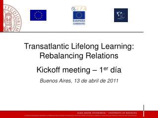 Transatlantic Lifelong Learning: Rebalancing Relations Kickoff meeting – 1 er  día