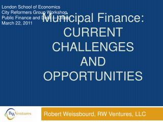 Municipal Finance: CURRENT CHALLENGES  AND OPPORTUNITIES