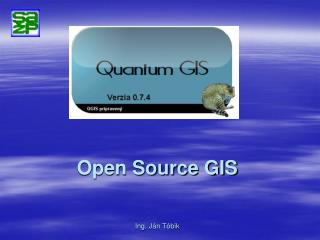 Open Source GIS Ing. Ján Tóbik