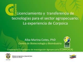 Alba Marina Cotes,  PhD Centro de  Biotecnología  y  Bioindustria