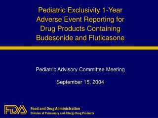 Pediatric Exclusivity 1-Year  Adverse Event Reporting for  Drug Products Containing  Budesonide and Fluticasone