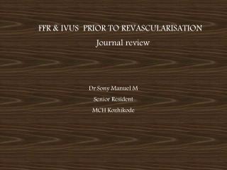 FFR & IVUS  PRIOR TO REVASCULARISATION          Journal review Dr.Sony  Manuel M Senior Resident