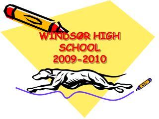 WINDSOR HIGH SCHOOL  2009-2010