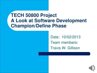 TECH 50800 Project A Look at Software Development Champion/Define Phase