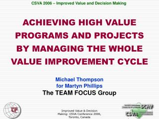ACHIEVING HIGH VALUE PROGRAMS AND PROJECTS BY MANAGING THE WHOLE VALUE IMPROVEMENT CYCLE