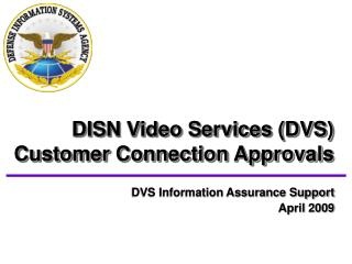 DVS Information Assurance SupportApril 2009