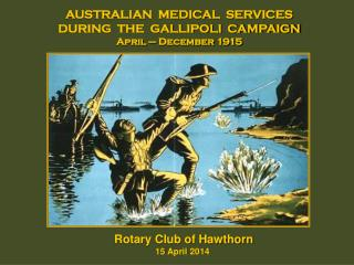 AUSTRALIAN  MEDICAL  SERVICES  DURING  THE  GALLIPOLI  CAMPAIGN April – December 1915