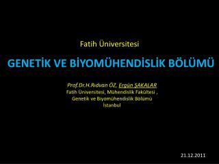 Prof.Dr .H.Rıdvan ÖZ,  Ergün ŞAKALAR Fatih Üniversitesi, Mühendislik Fakültesi ,