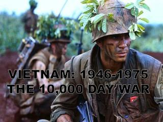 VIETNAM: 1946-1975 THE 10,000 DAY WAR