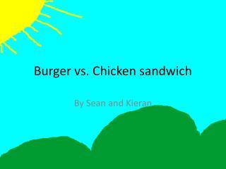 Burger vs. Chicken sandwich