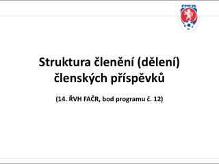 Struktura členění (dělení) členských  příspěvků (14. ŘVH FAČR, bod programu č. 12)