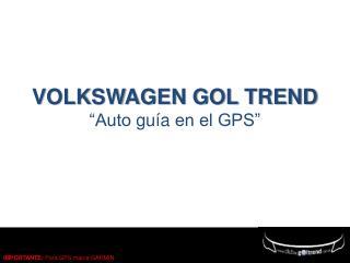 """VOLKSWAGEN GOL TREND  """"Auto  guía  en el GPS"""""""