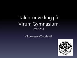 Talentudvikling på  Virum Gymnasium 2012-2013