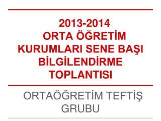 2013-2014  ORTA ÖĞRETİM KURUMLARI SENE BAŞI BİLGİLENDİRME TOPLANTISI