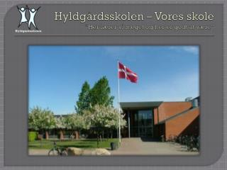 """Hyldgårdsskolen – Vores skole """"Her lærer vi meget og her er godt at være"""""""