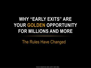 """Why """"early exits"""" Are  Your  Golden  Opportunity For Millions And More"""