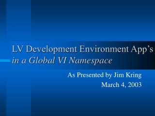 LV Development Environment App's in a Global VI Namespace