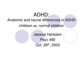 ADHD:  Anatomic and neural differences in ADHD children vs. normal children